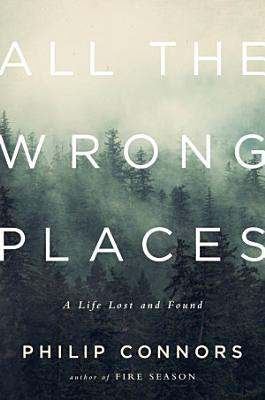 All the Wrong Places  A Life Lost and Found