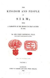 The Kingdom and People of Siam: With a Narrative of the Mission to that Country in 1855