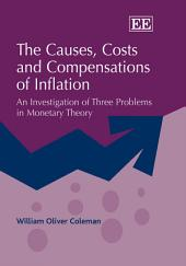 The Causes, Costs and Compensations of Inflation: An Investigation of Three Problems in Monetary Theory