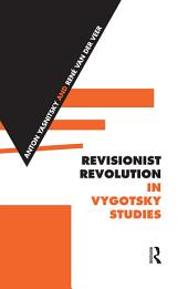Revisionist Revolution in Vygotsky Studies: The State of the Art
