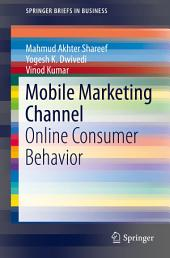 Mobile Marketing Channel: Online Consumer Behavior
