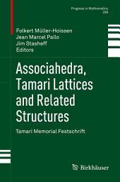 Associahedra, Tamari Lattices and Related Structures: Tamari Memorial Festschrift