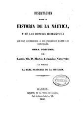 Disertacion sobre la historia de la náutica: y de las ciencias matemáticas que han contribuido á sus progresos entre los Españoles