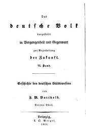 Geschichte der deutschen Städte und des deutschen Bürgerthums: Vom Ende des großen Zwischenreichs (1273) bis zum Höhestande der Zunftkämpfe (1332), Band 3