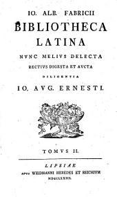 Io. Alb. Fabricii Biblioteca latina: liber II. De scriptoribus argenteae aetatis ab imperii Tiberiani temporibus ad aetatem usque Antoninorum