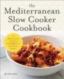 The Mediterranean Slow Cooker Cookbook: A Mediterranean Cookbook with 101 Easy Slow Cooker Recipes