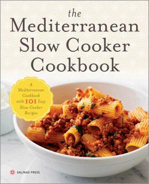 The Mediterranean Slow Cooker Cookbook  A Mediterranean Cookbook with 101 Easy Slow Cooker Recipes