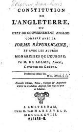 Constitution de l'Angleterre, ou etat du Gouvernement anglois compare avec la forme republicaine, et avec les autres monarchies de l'Europe: Par De Lolme