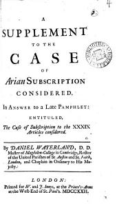 A Supplement to the Case of Arian Subscription Considered: In Answer to a Late Pamphlet: Entituled, The Case of Subscription to the XXXIX Articles Considered, Volume 4