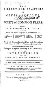 The History and Practice of Civil Actions, Particularly in the Court of Common Pleas: Being an Historical Account of the Parts and Order of Judicial Proceedings ... with the Several Changes Introduced Into These Proceedings and Practice by the Several Statutes of Amendments, Jeofails, and Costs: and Containing a General Account of the Principles of Special-pleading in All Civil Suits: with an Introduction, on the Constitution of England