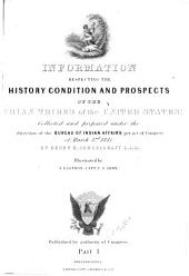 Information Respecting the History, Condition and Prospects of the Indian Tribes of the United States: Volume 1