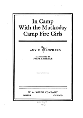 In Camp with the Muskoday Camp Fire Girls: By Amy E. Blanchard; Illustrated by Frank T. Merrill