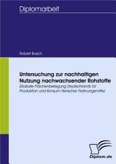 Untersuchung zur nachhaltigen Nutzung nachwachsender Rohstoffe: Globale Flächenbelegung Deutschlands für Produktion und Konsum tierischer Nahrungsmittel