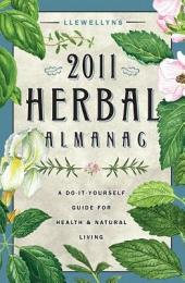Llewellyn's 2011 Herbal Almanac: A Do-it-Yourself Guide for Health & Natural Living