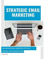 Strategic Email Marketing  Fascinating Email Marketing Tips That Can Help Your Business Grow PDF