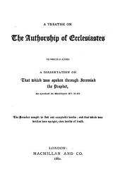 A Treatise on the Authorship of Ecclesiastes: To which is Added a Dissertation on that which was Spoken Through Jeremiah the Prophet, as Quoted in Matthew 27.9-10