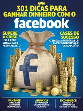 Guia 301 Dicas Para Ganhar Dinheiro Com o Facebook Ed.01