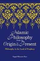 Islamic Philosophy from Its Origin to the Present PDF