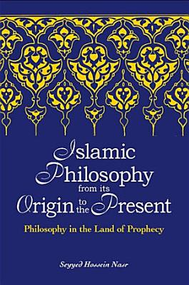 Islamic Philosophy from Its Origin to the Present