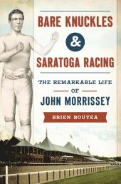 Bare Knuckles & Saratoga Racing: The Remarkable Life of John Morrissey