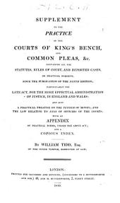 Supplement to the Practice of the Courts of King's Bench, and Common Pleas, &c., containing all the statutes, rules of court, and reported cases, on practical subjects, since the publication of the ninth edition, etc