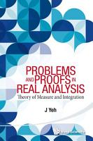 Problems And Proofs In Real Analysis  Theory Of Measure And Integration PDF