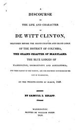 A Discourse on the Life and Character of DeWitt Clinton: Delivered Before the Grand Chapter and Grand Lodge of the District of Columbia, the Grand Chapter of Maryland, the Blue Lodges of Washington, Georgetown and Alexandria, and Other Masons of the Vicinity, and the Brethren Sojourners in the City of Washington, on the 29th of March, 1828