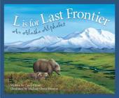 L Is for Last Frontier: An Alaska Alphabet