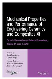 Mechanical Properties and Performance of Engineering Ceramics and Composites XI: Ceramic Engineering and Science Proceedings Volume 37, Issue 2