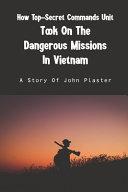 How Top Secret Commands Unit Took On The Dangerous Missions In Vietnam PDF