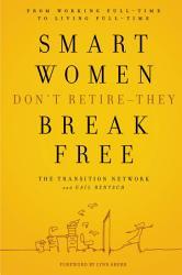 Smart Women Don't Retire -- They Break Free