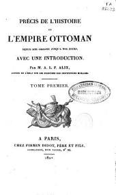 Précis de l'histoire de l'empire Otomman: depuis son origine jusq'a nos jours, Volume1