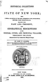 Historical collections of the state of New York: being a general collection of the most interesting facts, biographical sketches, varied descriptions, &c. relating to the past and present : with geographical descriptions of the counties, cities, and principal villages throughout the state : illustrated by numerous engravings