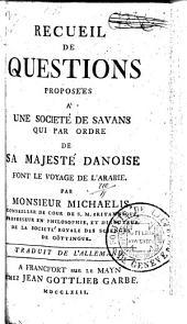 Recueil de questions proposées à une société de savants qui par ordre de Sa Majesté danoise font le voyage de l'Arabie
