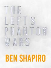 The Left's Phantom Wars: Volume 1
