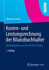 Kosten- und Leistungsrechnung der Bilanzbuchhalter: Mit Übungsklausuren für die IHK-Prüfung, Ausgabe 5