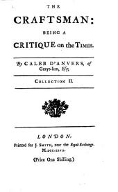 The Craftsman Answered Paper by Paper. Wherein the Arguments and False Reasonings of that Author are Intirely Refuted, and the Characters of Those Great and Illustrious Personages Principally Aim'd at in that Libel, Fully Vindicated, Etc