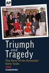 Triumph and Tragedy: The Story of the Kennedys' Early Years