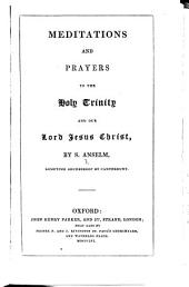 Meditations and Prayers to the Holy Trinity and our Lord Jesus Christ. [Translated from the Latin. With a historical notice of Saint Anselm. Signed: E. B. P., i.e. Edward Bouverie Pusey.]