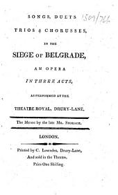 Songs, Duets, Trios & Choruses in the Siege of Belgrade, etc. [By James Cobb.]