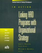 Linking HRD Programs with Organizational Strategy: Twelve Case Studies from the Real World of Training