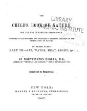 The Child's Book of Nature: For the Use of Families and Schools. Intended to Aid Mothers and Teachers in Training Children in the Observation of Nature. In Three Parts ...