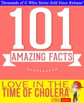 Love In The Time Of Cholera - 101 Amazing Facts You Didn't Know: Fun Facts and Trivia Tidbits Quiz Game Books