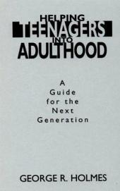 Helping Teenagers Into Adulthood: A Guide for the Next Generation
