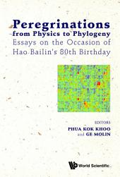 Peregrinations from Physics to Phylogeny: 'Essays on the Occasion of Hao Bailin''s 80th Birthday'