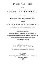 Twenty-four Years in the Argentine Republic: Embracing the Author's Personal Adventures, with the Civil and Military History of the Country, and an Account of Its Political Condition, Before and During the Administration of Governor Rosas ...