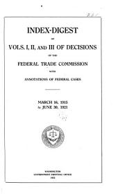 Index-digest of Vols. I, II, and III of Decisions of the Federal Trade Commission with Annotations of Federal Cases: Volume 122