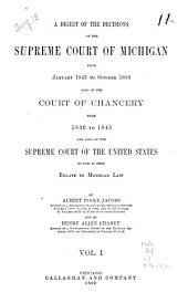 A Digest of the Decisions of the Supreme Court of Michigan: From January 1843 to [1898] ... Also of the Court of Chancery from 1836 to 1845, and Also of the Supreme Court of the United States So Far as They Relate to Michigan Law, Volume 1