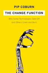 The Change Function: Why Some Technologies Take Off and Others Crash and Burn