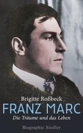 Franz Marc: Die Träume und das Leben - Biographie